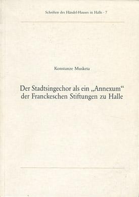 Der Stadtsingechor als ein »Annexum« der Franckeschen Stiftungen zu Halle